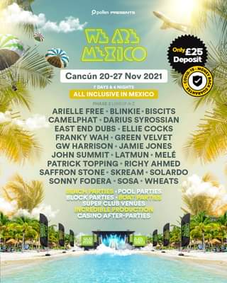 "May be an image of outdoors and text that says "".. PRESENTS Only £25 Deposit மமிவ MONEY ĐỘGE CEAAAAALL WL ARL MIXICO Cancún 20-27 Nov 2021 7 DAYS NIGHTS ALL INCLUSIVE IN MEXICO PHASE 2LINEUP A-Z ARIELLE FREE BLINKIE BISCITS CAMELPHAT DARIUS SYROSSIAN EAST END DUBS •ELLIE COCKS FRANKY WAH GREEN VELVET GW HARRISON JAMIE JONES JOHN SUMMIT LATMUN MELÉ PATRICK TOPPING RICHY AHMED SAFFRON STONE SKREAM SOLARDO SONNY FODERA SOSA. WHEATS BEACH PARTIES POOL PARTIES BLOCK PARTIES BOAT PARTIES SUPER CLUB VENUES INCREDIBLE PRODUCTION CASINO AFTER-PARTIES"""