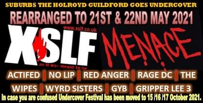 """May be an image of text that says """"SUBURBS THE HOLROYD GUILDFORD GOES UNDERCOVER REARRANGED TO 21ST & 22ND MAY 2021 XSLF MENACE ACTIFED NO LIP I RED ANGER RAGE DC I THE WIPES WYRD SISTERS GYB GRIPPER LEE 3 In case you are confused ndercover Festival has been moved to 15 16 117 October 2021."""""""