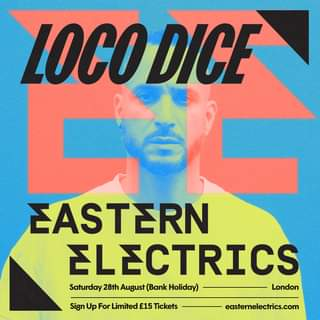 """May be an image of 1 person and text that says """"LOCO DICE EASTERN ELECTRICS Saturday 28th August (Bank Hiday) London Sign ÛU Up For Limited £15 Tickets easternelectrics.com"""""""