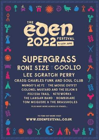 """May be an image of text that says """"××מ 1※の究心 心 eoen THE 2022 9-12TH JUNE FESTIVAL 弱 SUPERGRASS RONI SIZE COOLIO LEE SCRATCH PERRY CRAIG CHARLES FUNK AND SOUL CLUB MUNGO'S THE MOUSE OUTFIT COLONEL MUSTARD AND THE DIJON 5 PICTISH TRAIL NITEWORKS THE LANGAN BAND BOMBSKARE TOM MCGUIRE & THE BRASSHOLES PLUS MANY MORE ACROSS IO STAGES.. ን το FIND OUT MORE VISIT WWW.EDENFESTIVAL.CO.UK"""""""