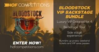 """May be an image of text that says """"-HOF COMPETITIONS BLOCDSTOCK BLOODSTOCK VIP BACKSTAGE BUNDLE Luxury VIP Octopod for 4 Backstage Tour Side stage experience ENTER NOW! hofcompetitions.com Runners up prizes: weekend tickets and VIP area passes"""""""