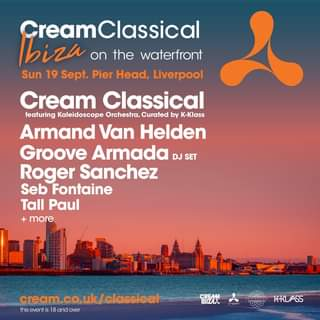 "May be an image of text that says ""bira CreamClas on the waterfront Sun 19 Sept. Pier Head, Liverpool Cream Classical featuring Kaleidoscope Orchestra, Curated by K-Klass Armand Van Helden Groove Armada DJ SET Roger Sanchez Seb Fontaine Tall Paul + more 山上 cream.co.uk/classical is1 8andover and ΙΒΙΖΛΑ KKLASS"""