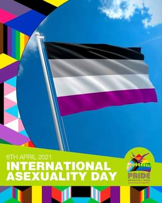"""May be an image of text that says """"6TH APRIL 2021 INTERNATIONAL ASEXUALITY DAY PRIDE RIGHTON HOVE #WestandTogether"""""""