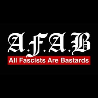 """May be an image of text that says """"A.F.AB All Fascists Are Bastards"""""""