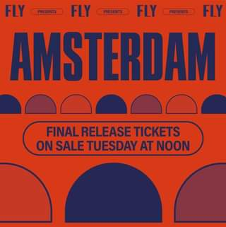 """May be an image of text that says """"FLY PRESENTS FLY PRESENTS FLY PRESENTS FLY AMSTERDAM FINAL RELEASE TICKETS ON SALE TUESDAY AT NOON"""""""