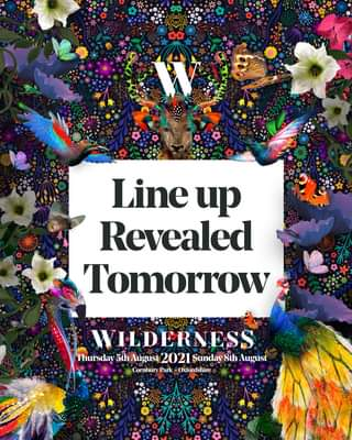 """May be an image of text that says """"W Line up Revealed Tomorrow WILDERNESS Thursday 5th August 2021 Sunday 8th August Cornbury Park Oxfordshire"""""""