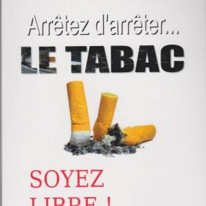 Arrêtez d'arrêter le tabac ! Soyez libre !