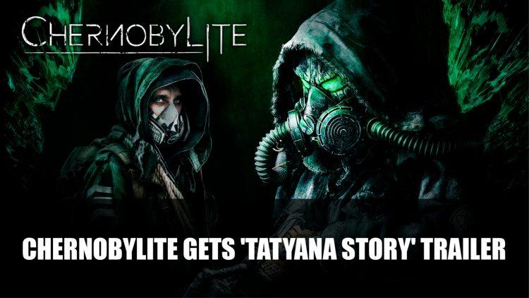 Chernobylite gets' Tatyana latest trailer