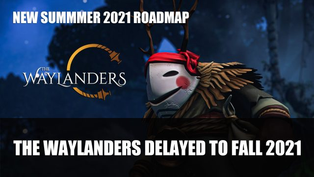 Delayed 2021 Waylanders and fall and early summer time of 2021 Access Roadmap Revealed