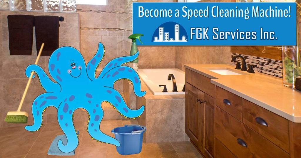 Become A Speed Cleaning Machine - FGK Services