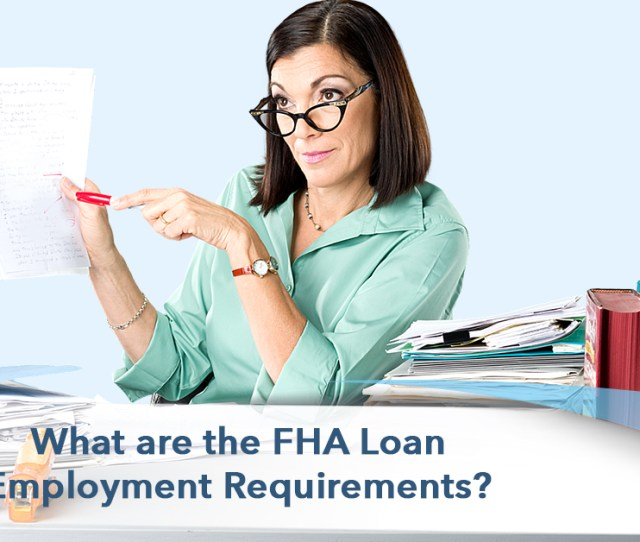 Have You Changed Jobs And Worry About Your Fha Eligibility Do You Think You Need 2 Years Of Employment Before Applying For An Fha Loan You Arent Alone