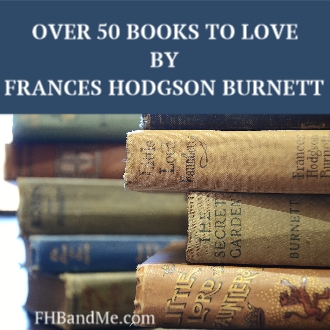 Over 50 Books to love By Frances Hodgson Burnett, author of The Secret Garden