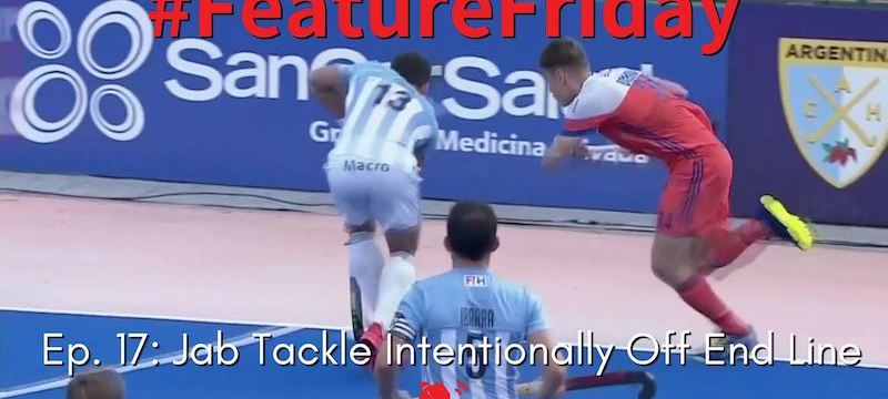 Jab Tackle Intentionally Off The Back-Line | Hockey Rules and Interpretations  | #FeatureFriday Ep. 17