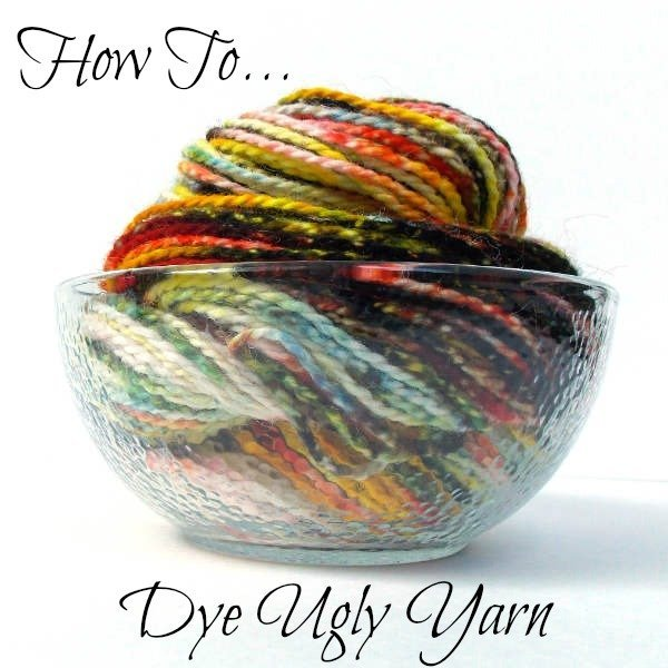 How NOT to Dye Yarn or How to Dye Ugly Yarn