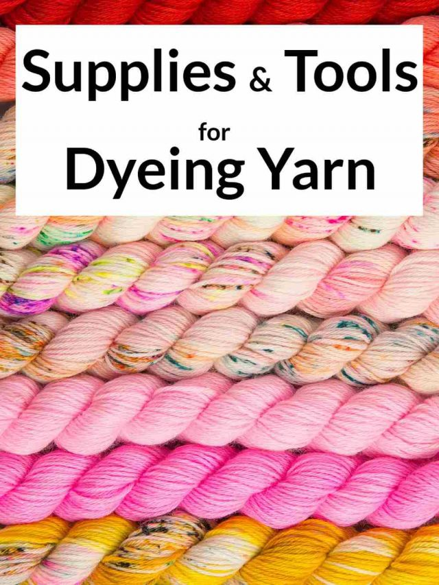 Supplies and Equipment for Dyeing Yarn at Home