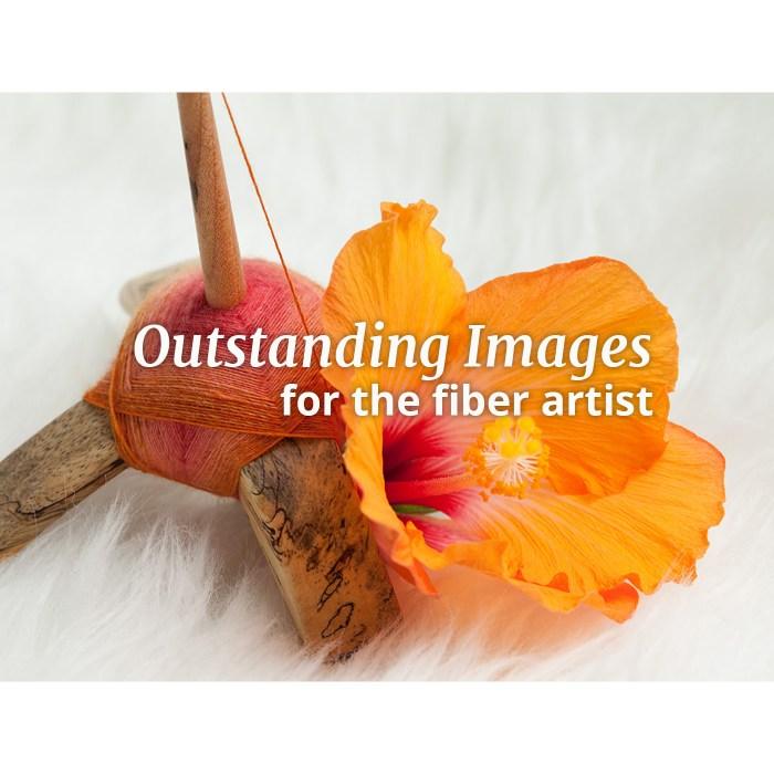 Outstanding Images: For the Fiber Artist