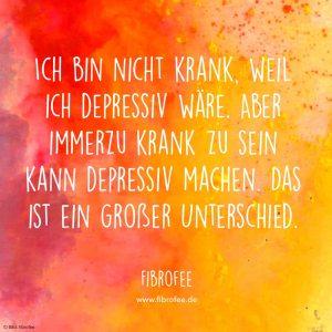 """Zitat vor gelb-orange-rotem Wasserfarben-Hintergrund: """"Ich bin nicht krank, weil ich depressiv wäre. Aber immerzu krank zu sein kann depressiv machen. Das ist ein großer Unterschied."""" www.fibrofee.de"""
