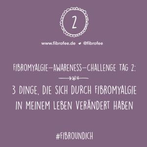"""Text vor lila Hintergrund: """"Fibromyalgie Awareness Challenge Tag 2 - 3 Dinge, die sich durch Fibromyalgie in meinem Leben verändert haben #FibroUndIch"""""""
