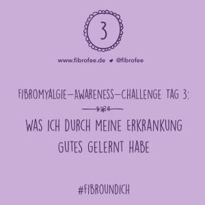 """Text vor lila Hintergrund: """"Fibromyalgie Awareness Challenge Tag 3: Was ich durch meine Erkankung Gutes gelernt habe, #FibroUndIch"""""""