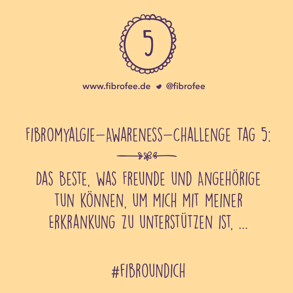 """Text vor gelbem Hintergrund: """"Fibromyalgie Awareness Challenge Tag 5 - Das Beste, was Freunde und Angehörigen tun können, um mich mit meiner Erkrankung zu unterstützen ist ... #FibroUndIch"""""""