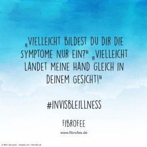 """Zitat vor blauem Hintergrund: """"Vielleicht bildest du dir die Symptome nur ein?"""" """"Vielleicht landet meine Hand gleich in deinem Gesicht!"""" #invisibleillness, fibrofee.de"""