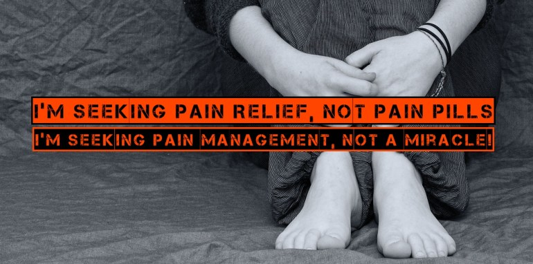 I'm Seeking Pain Relief, Not Pain Pills. I'm Seeking Pain Management, Not A Miracle!