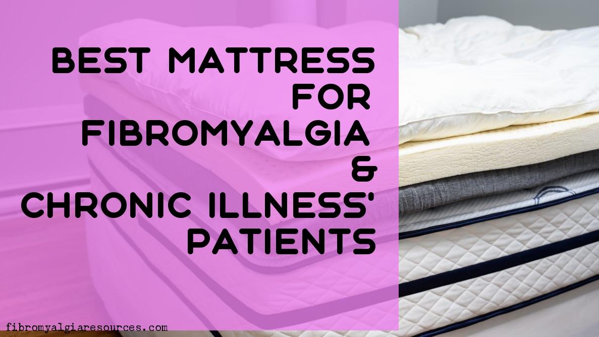 Best Mattress for Fibromyalgia & Chronic Illness' Patients