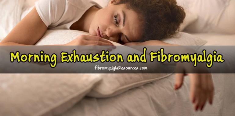 Morning Exhaustion and Fibromyalgia