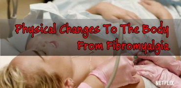 Physical Changes To The Body From Fibromyalgia