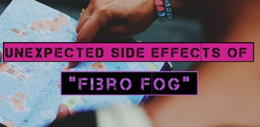 Unexpected Side Effects of Fibro Fog