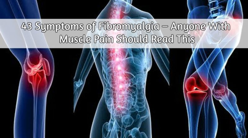 43 Symptoms of Fibromyalgia – Anyone With Muscle Pain Should Read This