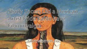 Read more about the article Study Shows: Did a Mexican Artist Frida Kahlo have Fibromyalgia?