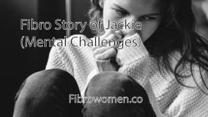Read more about the article Fibro Story of Jackie (Mental Challenges)