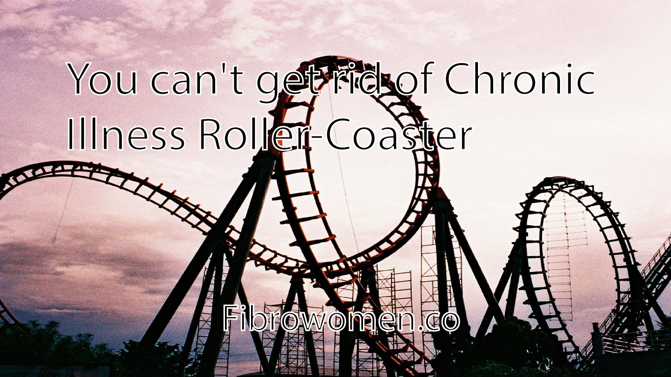 You can't get rid of Chronic Illness Roller-Coaster