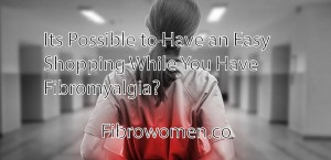 Read more about the article Its Possible to Have an Easy Shopping While You Have Fibromyalgia