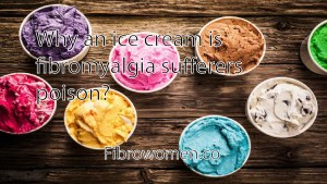 Read more about the article Why an ice cream is fibromyalgia sufferers poison?