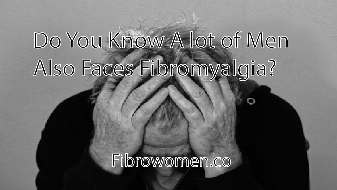 Do You Know A lot of Men Also Faces Fibromyalgia?