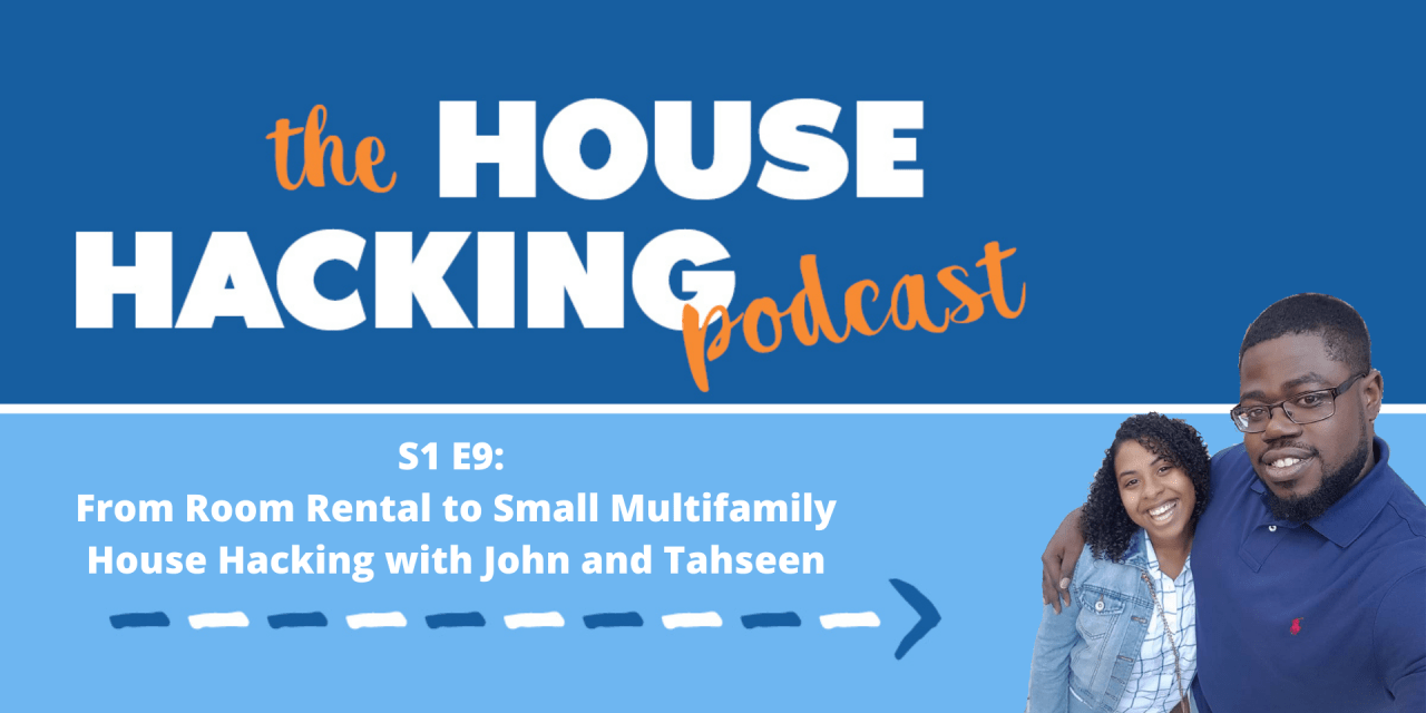 From Room Rental to Small Multifamily House Hacking with John and Tahseen