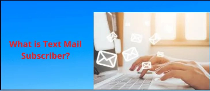 , What Is a Text Mail Subscriber?