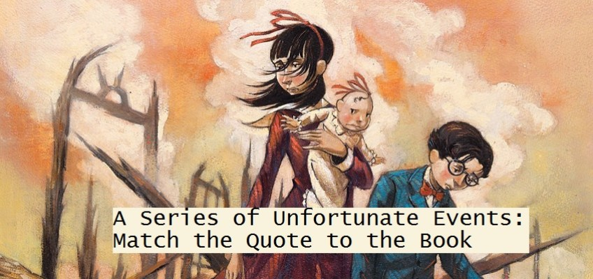 QUIZ: Can You Match the A Series of Unfortunate Events Quote to the Book?