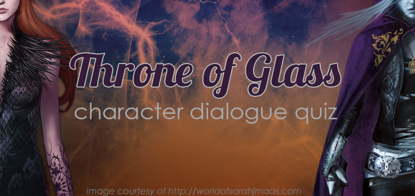 QUIZ: Can you match the dialogue to the Throne of Glass character?