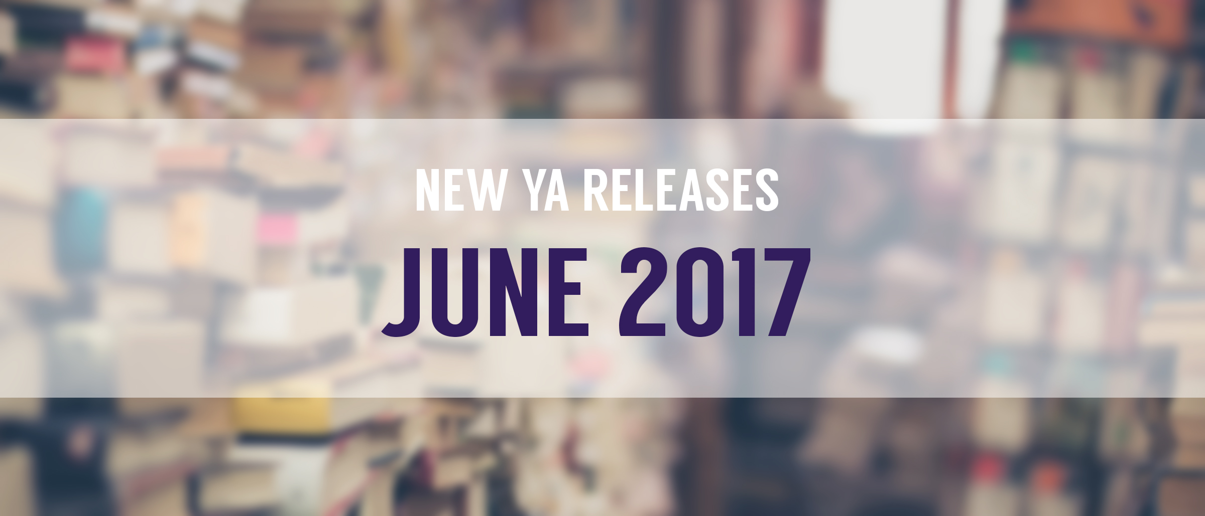 Top 10 New YA Releases: June 2017