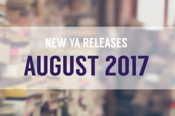 Top 10 New YA Releases: August 2017