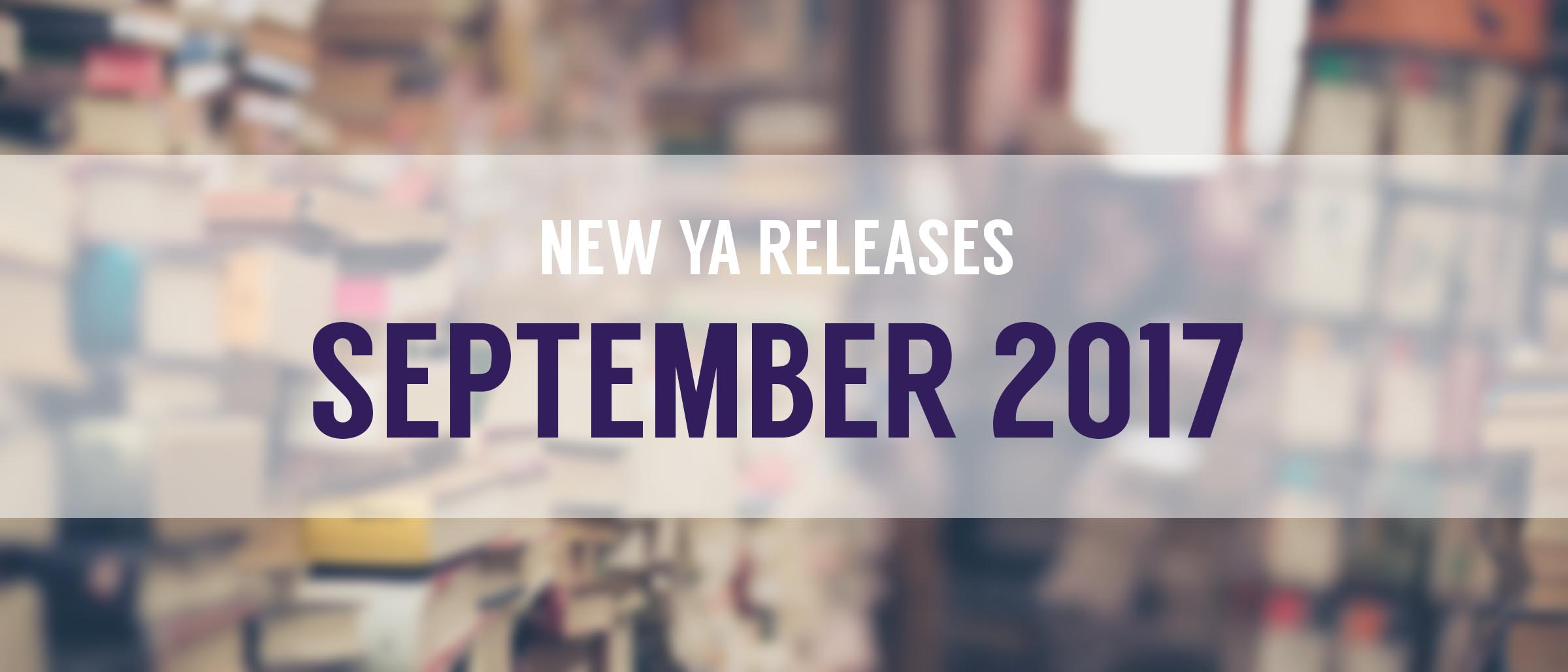 Top 10 New YA Releases: September 2017