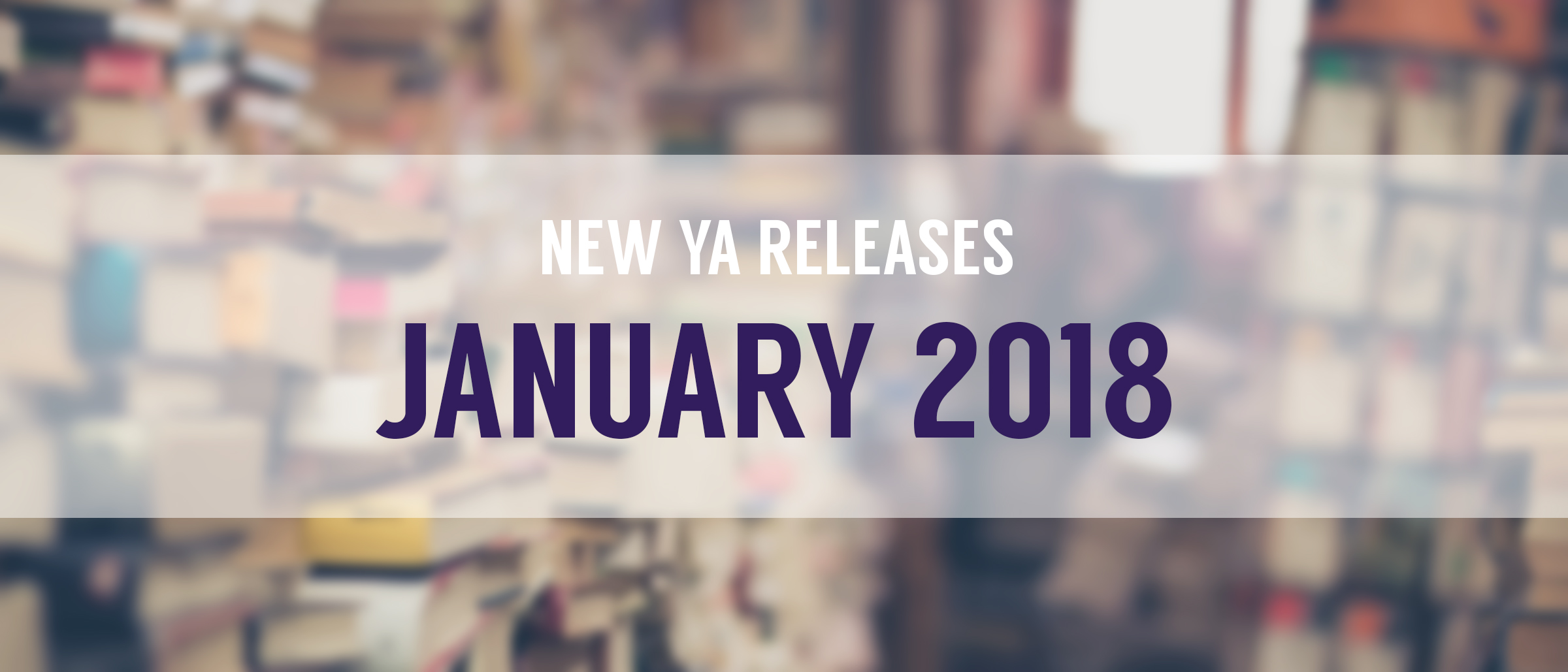 January 2018 YA Releases to Help You Forget 2017