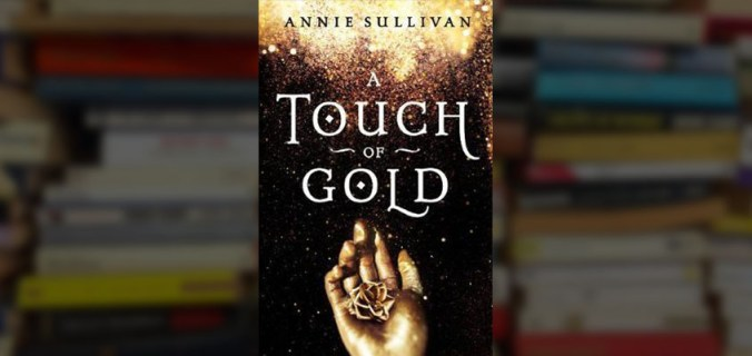 a touch of gold, a touch of gold book, a touch of gold review, a touch of gold annie sullivan, annie sullivan author, a touch of gold read online, a touch of gold online, a touch of gold epub, a touch of gold summary, ya books, new ya books, new young adult books, fictionist,