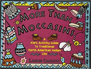 More Than Moccasins: A Kid's Activity Guide to Traditional North American Indian Life (Hands-On History)