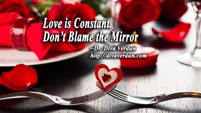 Love Is Constant. Don't Blame the Mirror. - Dr. Diva Verdun, PhD