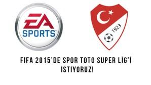 FIFA 2015'de Spor Toto Süper Lig'i İstiyoruz!
