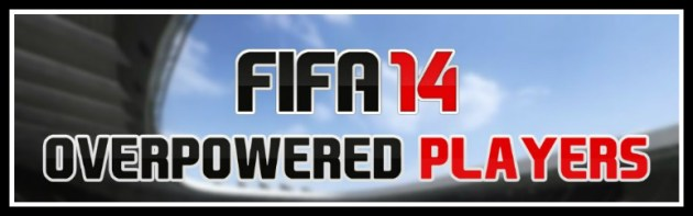 FIFA 14 Overpowered Players